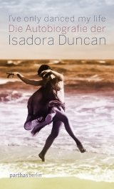 Isadora Duncan: I've only danced my life